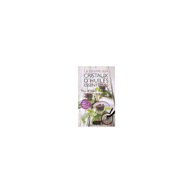 Librairie la cuisine aux cristaux d 39 huiles essentielles - Huile essentielle cuisine ...